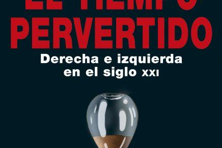 El tiempo pervertido Derecha e izquierda en el siglo XXI de Esteban Hernández
